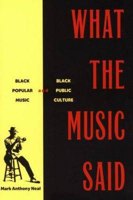 What the Music Said: Black Popular Music and Black Public Culture (Paperback)