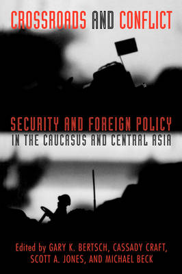 Crossroads and Conflict: Security and Foreign Policy in the Caucasus and Central Asia (Paperback)