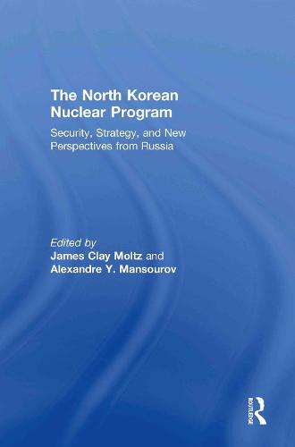 The North Korean Nuclear Program: Security, Strategy and New Perspectives from Russia (Paperback)