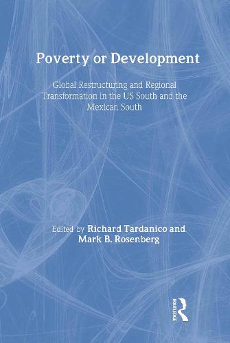 Poverty or Development: Global Restructuring and Regional Transformation in the US South and the Mexican South (Hardback)