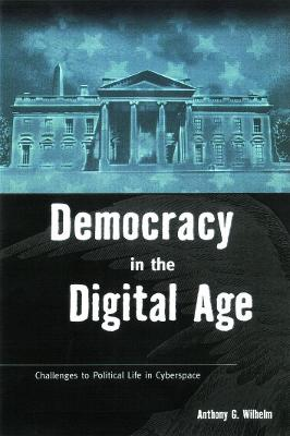 Democracy in the Digital Age: Challenges to Political Life in Cyberspace (Paperback)