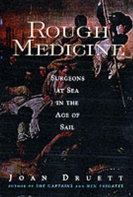 Rough Medicine: Surgeons at Sea in the Age of Sail (Paperback)
