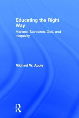 Educating the Right Way: Markets, Standards, God, and Inequality (Hardback)