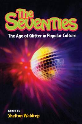 The Seventies: The Age of Glitter in Popular Culture (Hardback)