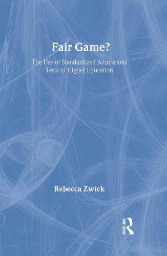 Fair Game?: The Use of Standardized Admissions Tests in Higher Education (Hardback)