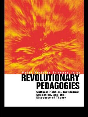Revolutionary Pedagogies: Cultural Politics, Education, and Discourse of Theory (Paperback)