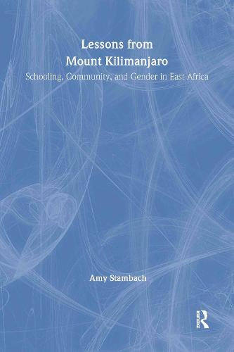 Lessons from Mount Kilimanjaro: Schooling, Community, and Gender in East Africa (Hardback)