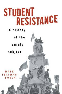 Student Resistance: A History of the Unruly Subject (Hardback)