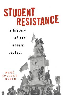 Student Resistance: A History of the Unruly Subject (Paperback)