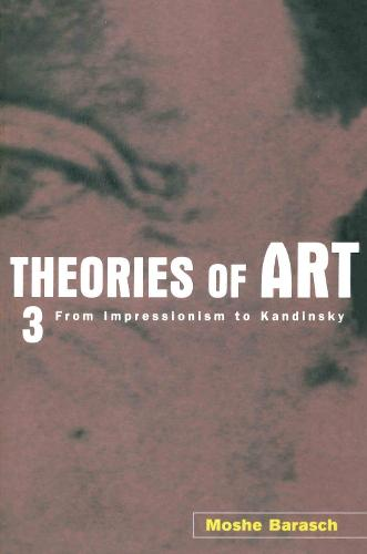 Theories of Art: From Impressionism to Kandinsky Volume 3: 3. from Impressionism to Kandinsky (Paperback)