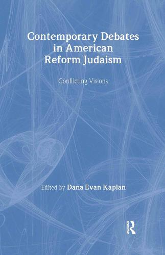 Contemporary Debates in American Reform Judaism: Conflicting Visions (Hardback)