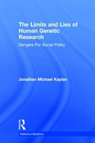 The Limits and Lies of Human Genetic Research: Dangers For Social Policy - Reflective Bioethics (Hardback)