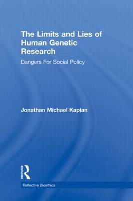 The Limits and Lies of Human Genetic Research: Dangers For Social Policy - Reflective Bioethics (Paperback)