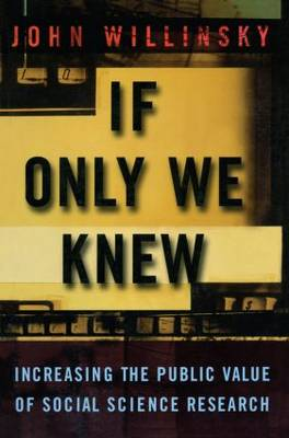 If Only We Knew: Increasing The Public Value of Social Science Research (Paperback)