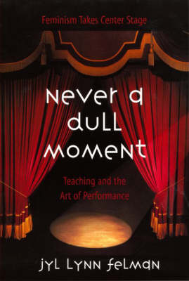 Never A Dull Moment: Teaching and the Art of Performance (Paperback)