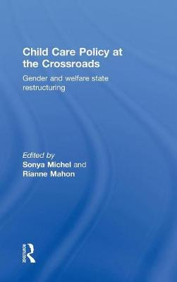 Child Care Policy at the Crossroads: Gender and Entitlements at the Crossroads (Hardback)