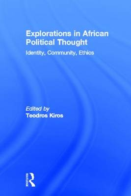 Explorations in African Political Thought: Identity, Community, Ethics (Hardback)