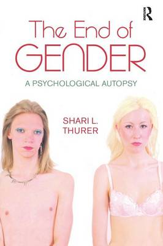 The End of Gender: A Psychological Autopsy (Paperback)