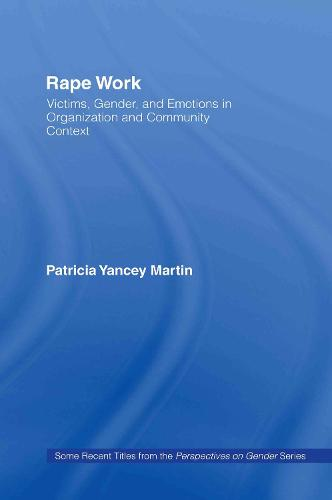 Rape Work: Victims, Gender, and Emotions in Organization and Community Context - Perspectives on Gender (Hardback)