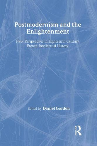 Postmodernism and the Enlightenment: New Perspectives in Eighteenth-Century French Intellectual History (Hardback)