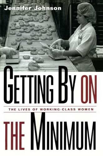 Getting By on the Minimum: The Lives of Working-Class Women (Hardback)