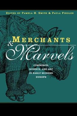Merchants and Marvels: Commerce, Science, and Art in Early Modern Europe (Hardback)