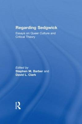 Regarding Sedgwick: Essays on Queer Culture and Critical Theory (Paperback)