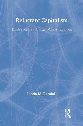 Reluctant Capitalists: Russia's Journey Through Market Transition (Paperback)