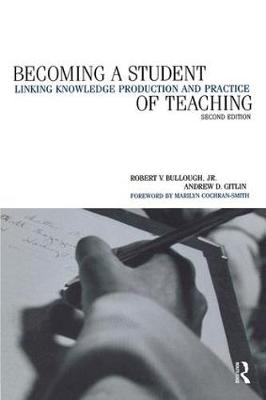 Becoming a Student of Teaching: Linking Knowledge Production and Practice (Paperback)