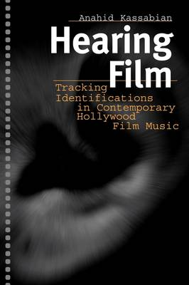 Hearing Film: Tracking Identifications in Contemporary Hollywood Film Music (Paperback)
