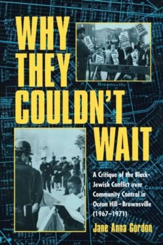 Why They Couldn't Wait: A Critique of the Black-Jewish Conflict Over Community Control in Ocean-Hill Brownsville, 1967-1971 (Paperback)