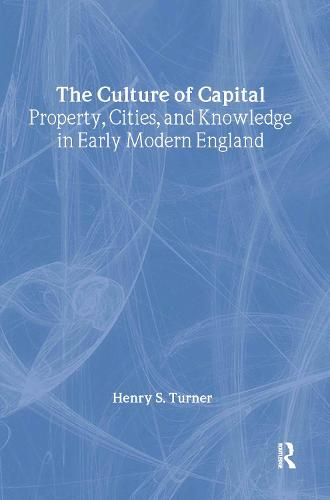 The Culture of Capital: Property, Cities, and Knowledge in Early Modern England (Hardback)