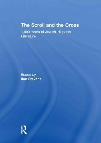 The Scroll and the Cross: 1,000 Years of Jewish-Hispanic Literature (Hardback)