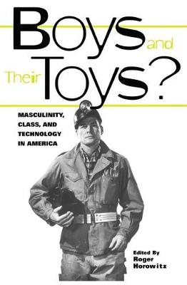 Boys and their Toys: Masculinity, Class and Technology in America - Hagley Perspectives on Business and Culture (Hardback)