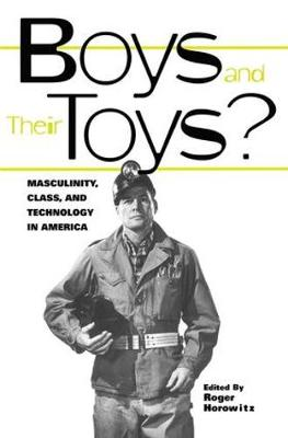 Boys and their Toys: Masculinity, Class and Technology in America - Hagley Perspectives on Business and Culture (Paperback)