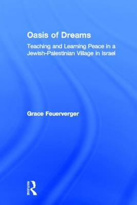Oasis of Dreams: Teaching and Learning Peace in a Jewish-Palestinian Village in Israel (Hardback)