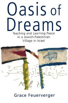 Oasis of Dreams: Teaching and Learning Peace in a Jewish-Palestinian Village in Israel (Paperback)