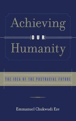 Achieving Our Humanity: The Idea of the Postracial Future (Hardback)