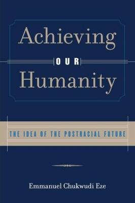 Achieving Our Humanity: The Idea of the Postracial Future (Paperback)
