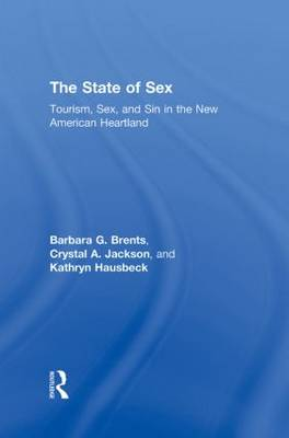 The State of Sex: Tourism, Sex and Sin in the New American Heartland - Sociology Re-Wired (Hardback)