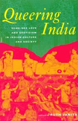 Queering India: Same-Sex Love and Eroticism in Indian Culture and Society (Hardback)