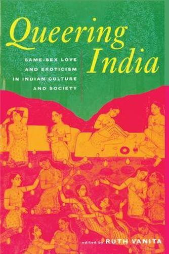Queering India: Same-Sex Love and Eroticism in Indian Culture and Society (Paperback)