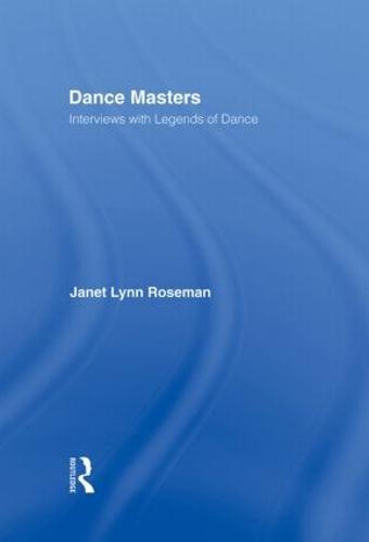 Dance Masters: Interviews with Legends of Dance (Hardback)