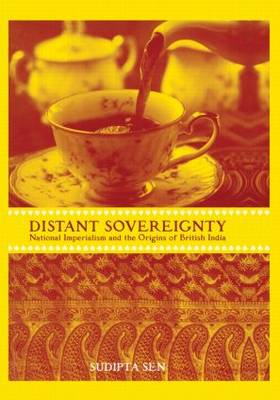 A Distant Sovereignty: National Imperialism and the Origins of British India (Hardback)