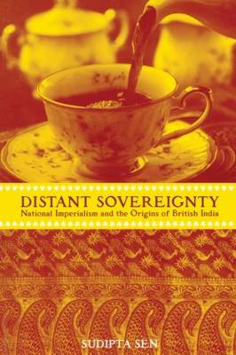 A Distant Sovereignty: National Imperialism and the Origins of British India (Paperback)