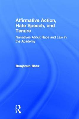 Affirmative Action, Hate Speech, and Tenure: Narratives About Race and Law in the Academy (Hardback)