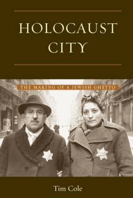 Holocaust City: The Making of a Jewish Ghetto (Paperback)