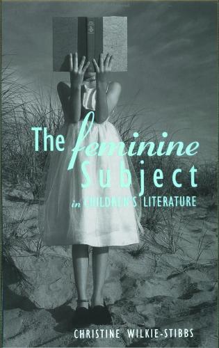 The Feminine Subject in Children's Literature - Children's Literature and Culture (Hardback)