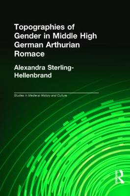 Topographies of Gender in Middle High German Arthurian Romance - Studies in Medieval History and Culture (Hardback)