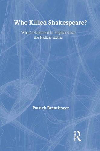 Who Killed Shakespeare: What's Happened to English Since the Radical Sixties (Hardback)